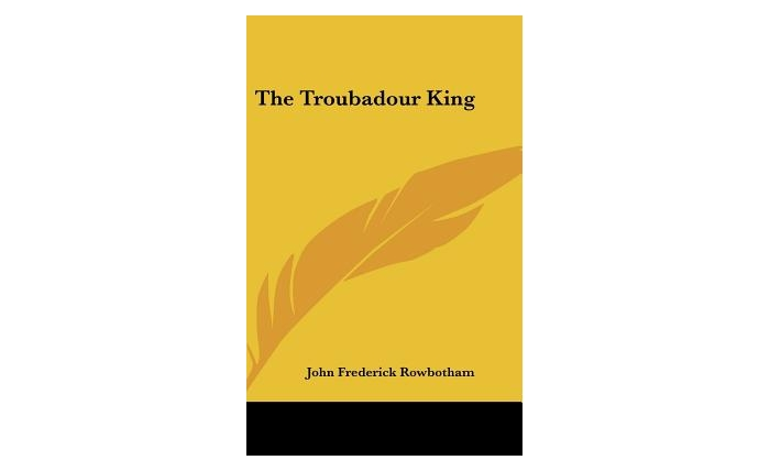The Troubadour King (Hardcover) by John Frederick Rowbotham
